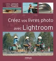 C.Jentzsch, G.Theophile - Créez vos livres photo avec Lightroom