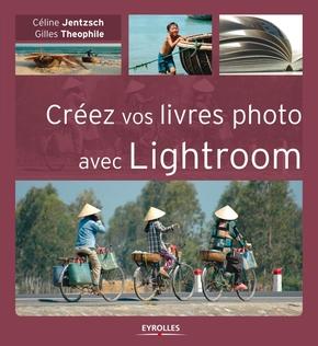 C.Jentzsch, G.Theophile- Créez vos livres photo avec Lightroom
