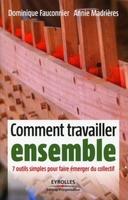 Dominique Fauconnier, Annie MADRIÈRES - Comment travailler ensemble