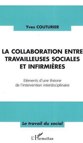 La collaboration entre travailleuses sociales et infirmières. Eléments d'une théorie de l'intervention interdisciplinaire - Yves Couturier