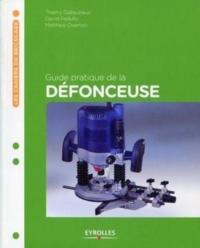T.Gallauziaux, D.Fedullo, M.Overton- Guide pratique de la defonceuse