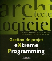 Jean-Louis Bénard, Laurent Bossavit, Régis Medina, Dominic Williams - Gestion de projet eXtreme Programming