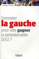 Philippe Villemus - Comment la gauche peut-elle gagner la présidentielle 2012 ?