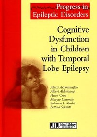 Cognitive Dysfunction in Children with Temporal Lobe Epilepsy - Progress in Epileptic Disorders, Volume 1