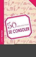 Hache, Brigit; Marchal, Joelle - 50 exercices pour se consoler