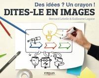 Guillaume Lagane, Bernard LEBELLE - Dites-le en images