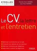 C.-H.Dumon, J.-P.Vermès - Le cv, la lettre et l'entretien. optimiser sa recher sur le web, contacter les c