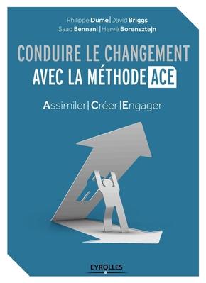 P.Dumé, D.Briggs, S.Bennani, H.Borensztejn- Conduire le changement avec la méthode ACE