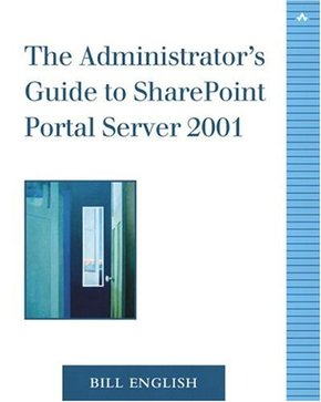 The Admnistrator's Guide to SharePoint Portal Server 2001