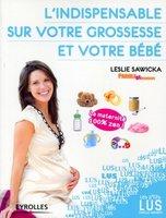 Leslie Sawicka - L'indispensable sur votre grossesse et votre bébé