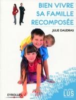 Julie Gaudras - Bien vivre sa famille recomposée