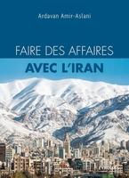 A.Amir-Aslani - Faire des affaires avec l'Iran