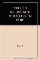 R Roy - 100 et 1 nouveaux modeles en bois