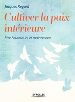 Jacques Regard - Cultiver la paix intérieure