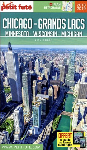 GUIDE PETIT FUTE ; CITY GUIDE ; Chicago - Grands lacs ; Minnesota, Wisconsin, Michigan (édition 2018/2019)