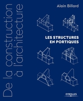 A.Billard - De la construction à l'architecture - Volume 2 - Les structures en portiques