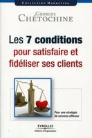 Georges Chétochine - Les 7 conditions pour satisfaire et fidéliser ses clients