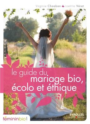 Laetitia VÉRET, Virginie CHAABAN- Le guide du mariage bio, écolo et éthique