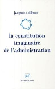 La constitution imaginaire de l'administration