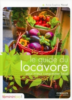 Anne-Sophie Novel- Le guide du locavore pour mieux consommer local