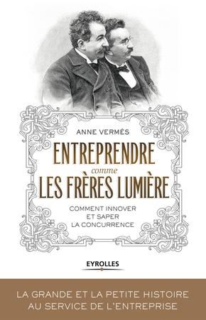 A.Vermès- Entreprendre comme les frères lumière