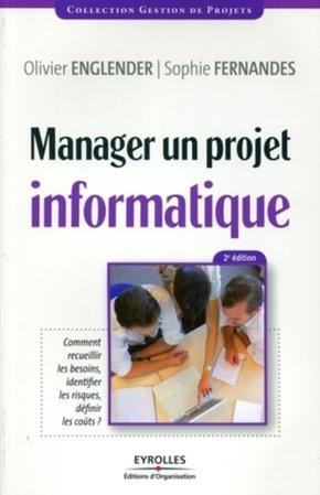 O.Englender, S.Fernandes- Manager un projet informatique. comment recueillr les besoins, identifier les ri