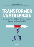 Oddoux, Laurent ; Collectif - Transformer l'entreprise
