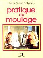 Jean-Pierre Delpech - Pratique Du Moulage
