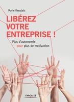 Desplats, Marie - Libérez votre entreprise !