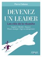 P.Cabane - Devenez un leader - Les clés de la réussite