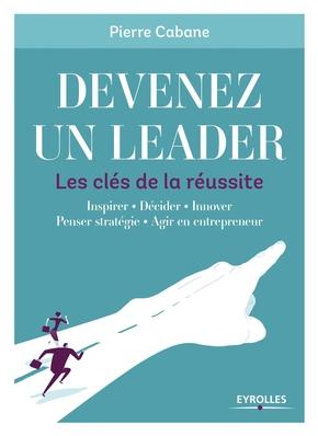 P.Cabane- Devenez un leader - Les clés de la réussite
