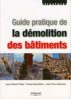 Jean-Claude Philip, Fouad Bouyahbar, Jean-Pierre Muzeau - Guide pratique de la démolition des bâtiments