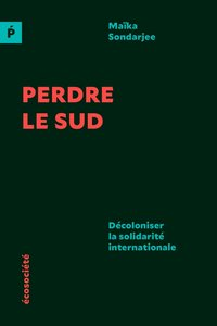 Perdre le sud - décoloniser la solidarité internationale