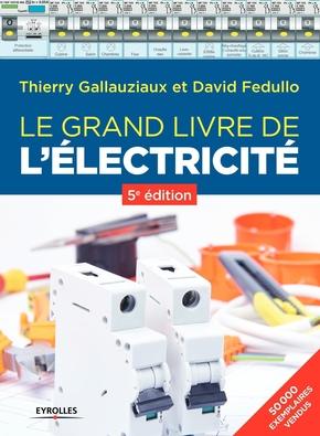 D.Fedullo, T.Gallauziaux- Le grand livre de l'électricité