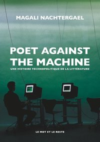Poet against the machine - une histoire technopolitique de l