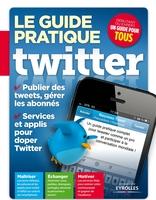 Patrick Zemour - Le guide pratique twitter publier des tweets, gérer les abonnés, services et applis pour doper twitter...