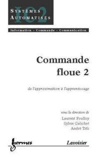 Commande floue 2 : de l'approximation a l'apprentissage (traite ic2, serie systemes automatises)