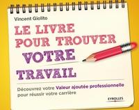 Giolito, Vincent - Le livre pour trouver votre travail