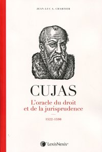 Cujas, l'oracle du droit