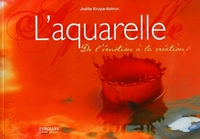 L'aquarelle. de l'emotion a la creation