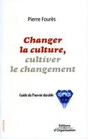 Pierre Fourès - Changer la culture, cultiver le changement. guide du pouvoirdurable