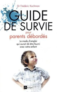 Guide de survie des parents débordés