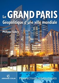 Le Grand Paris - Géopolitique d'une ville mondiale