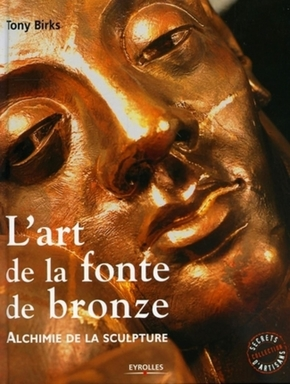 T.Birks- L'art de la fonte de bronze. alchimie dela sculpture