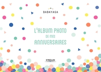 Babayaga - L'album photo de mes anniversaires