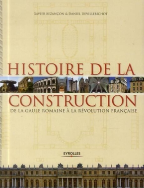 Xavier Bezançon, Daniel Devillebichot- Histoire de la construction - Volume 1