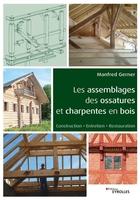 Manfred Gerner - Les assemblages des ossatures et charpentes en bois