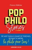 Pop philo stories - de lady gaga à games of thrones, de kant à sartre, la philo pour tous