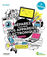 J.Boyer - Réparez vous-même vos appareils électroniques