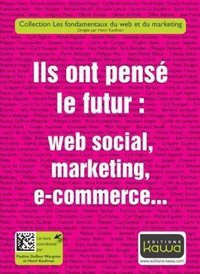 Ils ont pensé le futur : web social, marketing, e-commerce